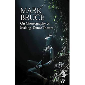 Na coreografia e teatro de dança tomada por Mark Bruce - 978178319777