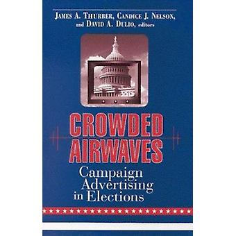 Crowded Airwaves - Campaign Advertising in Elections by James A. Thurb
