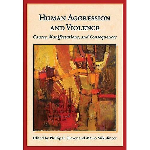Huhomme Aggression and Violence  Causes, Manifestations, and Consequences