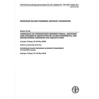 European Inland Fisheries Advisory Commission: Report of the Symposium on Interactions Between Social, Economic and Ecological Objectives of Inland ... 2008 (Fao Fisheries and Aquaculture Reports)