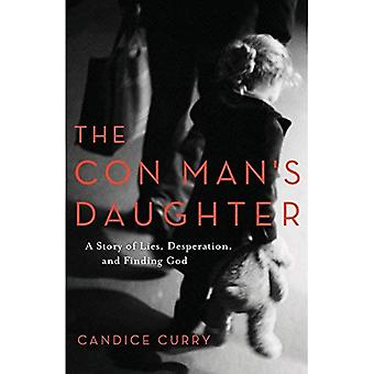 The Con Man's Daughter: A Story of Lies, Desperation,� and Finding God