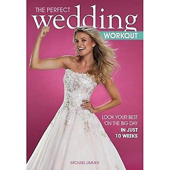 The Perfect Wedding Workout: Look Your Best on� the Big Day in Just 10 Weeks