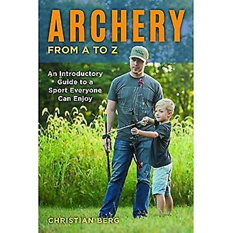 Archery from A to Z: An Introductory Guide to a Sport Everyone Can Enjoy