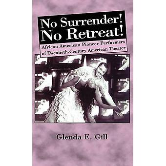 No Surrender No Retreat AfricanAmerican Pioneer Performers of 20th Century American Theater by Gill & Glenda Eloise