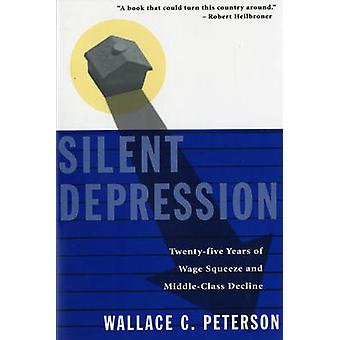 Silent Depression TwentyFive Years of Wage Squeeze and Middle Class Decline by Peterson & Wallace C.