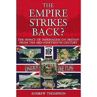 The Empire Strikes Back  The Impact of Imperialism on Britain from the MidNineteenth Century by Thompson & Andrew S.