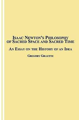 Isaac nouveautons Philosophy of Sacrouge Space and Sacrouge Time An Essay on the History of an Idea by Gillette & Gregory