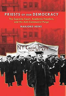 Priests of Our Democracy The Supreme Court Academic Libredom and the AntiCommunist Purge by Heins & Marjorie