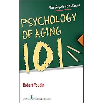 Psychology of Aging 101 by Youdin & Robert