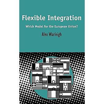 Flexible Integration, welches Modell für die Europäische Union durch Warleigh & Alex