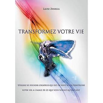 Transformez votre vie by Zanella & Laure