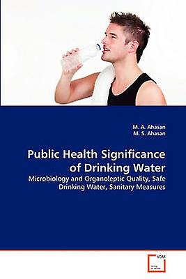 Public Health Significance of Drinking Water by Ahasan & M. A.