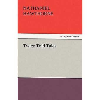Twice Told Tales by Hawthorne & Nathaniel