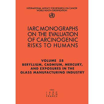 Beryllium Cadmium Mercury and Exposures in the Glass Manufacturing Industry by IARC &