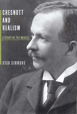 Chesnutt and Realism - A Study of the Novels by Ryan Simmons - 9780817