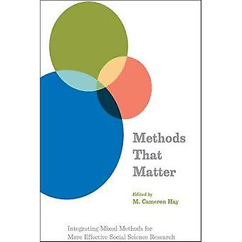 Methods That Matter - Integrating Mixed Methods for More Effective Soc