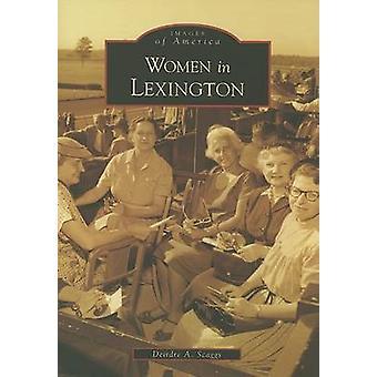 Women in Lexington by Deirdre A Scaggs - 9780738542164 Book