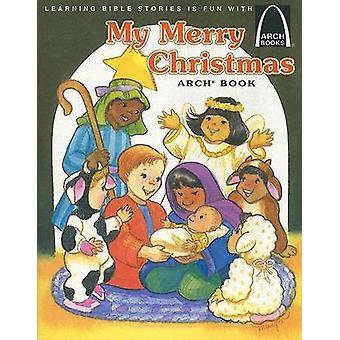 My Merry Christmas Arch Book - Luke 2 -1-20 for Children by Teresa Oliv