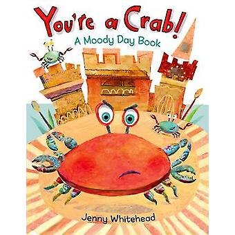 You're a Crab! - A Moody Day Book by Jenny Whitehead - Jenny Whitehead