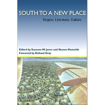 South to a New Place - Region - Literature - Culture by Suzanne W. Jon