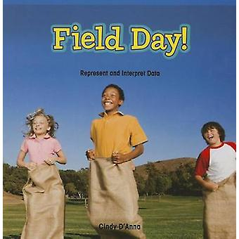 Field Day! - Represent and Interpret Data by Cindy D'Anna - 9781477720