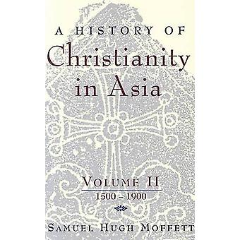 A History of Christianity in Asia - v. 2 - 1500-1900 by Samuel Hugh Mof
