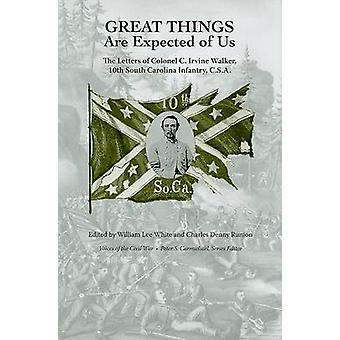 Great Things Are Expected of Us - The Letters of Colonel C. Irvine Wal