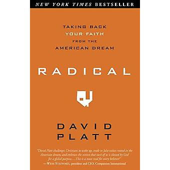 Radical - Taking Back Your Faith from the American Dream by David Plat