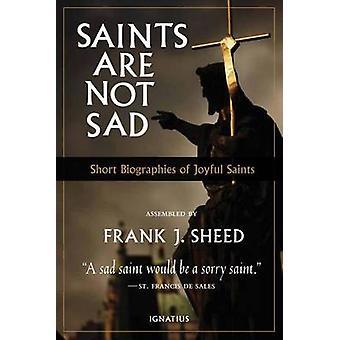 Saints are Not Sad - Short Biographies of Joyful Saints by Frank Sheed