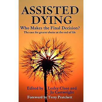 Assisted Dying - Who Makes the Final Choice? by Lesley Close - 9780720