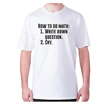 Mens funny t-shirt slogan tee novelty humour hilarious -  How to do math 1. Write down questions 2.Cry