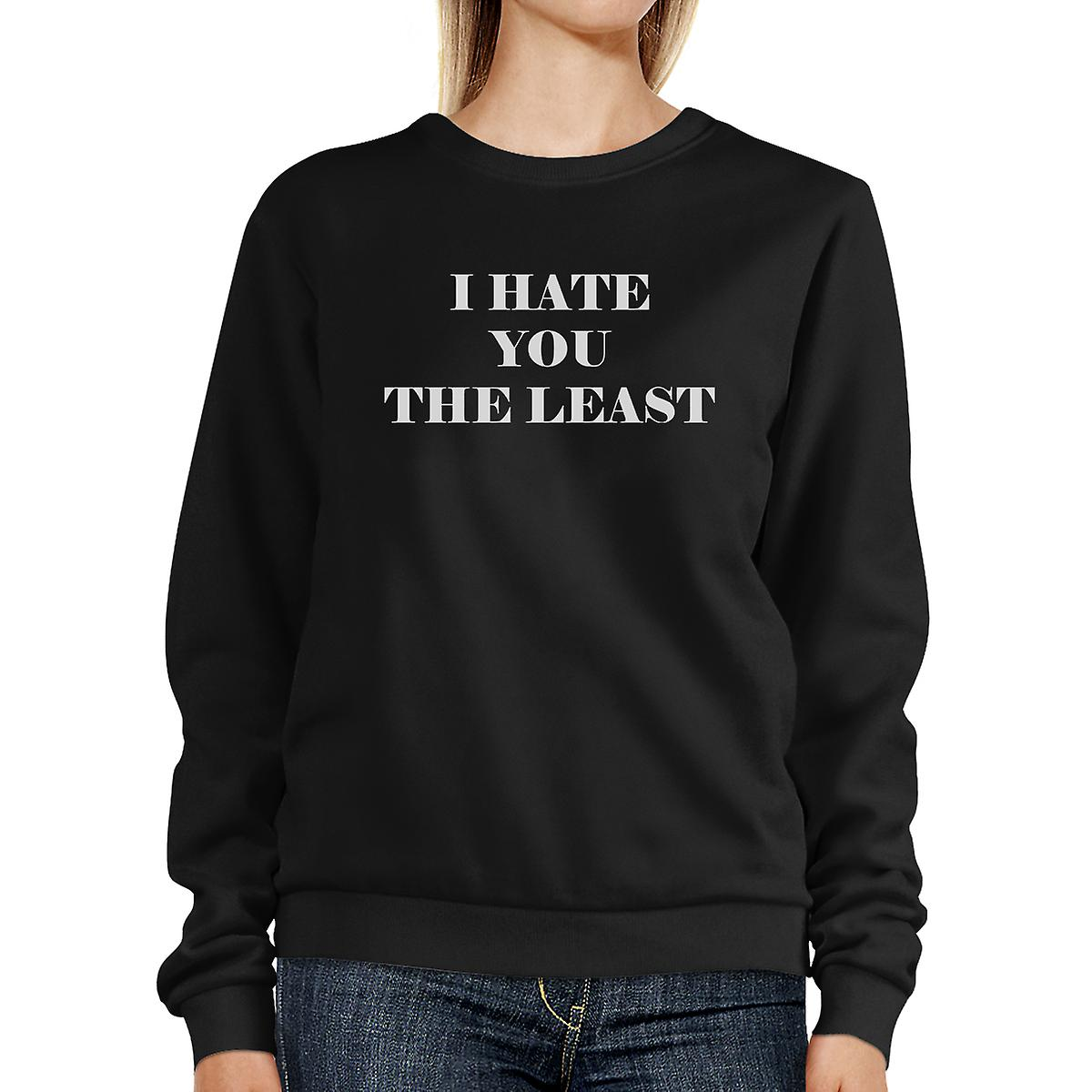 I Hate You The Least Black Sweatshirt Sarcastic Quote Funny Gift