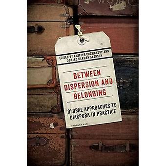 Between Dispersion and Belonging - Global Approaches to Diaspora in Pr