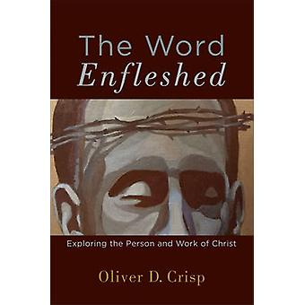 The Word Enfleshed - Exploring the Person and Work of Christ by Oliver