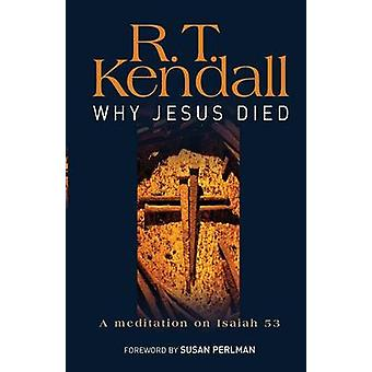 Why Jesus Died - A Meditation on Isaiah 53 by R. T. Kendall - 97808572