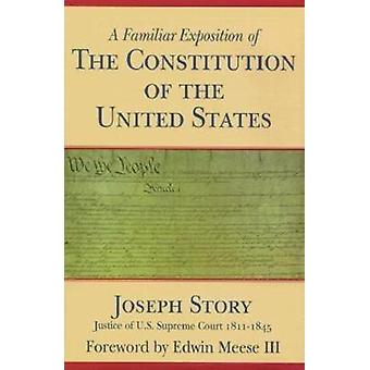 A Familiar Exposition of the Constitution of the United States by Jos