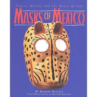 Masks of Mexico - Tigers - Devils and the Dance of Life by Barbara Mau