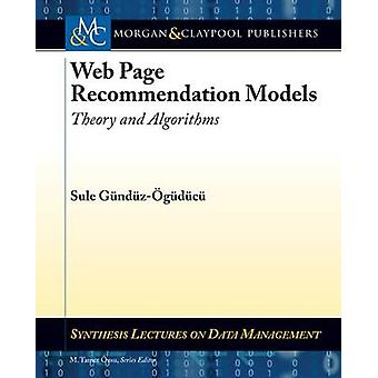 Web Page Recommendation Models - Theory and Algorithms by Sule Gunduz-