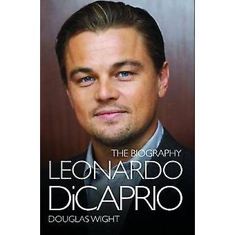 Leonardo DiCaprio - la biographie de Douglas Wight - livre 9781782197270