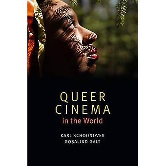 Queer Cinema in the World by Karl Schoonover - Rosalind Galt - 978082