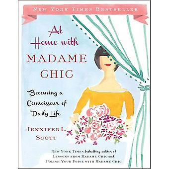 At Home with Madame Chic - Becoming a Connoisseur of Daily Life by Jen