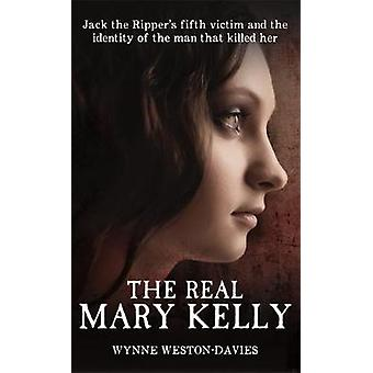 The Real Mary Kelly - Jack the Ripper's Fifth Victim and the Identity