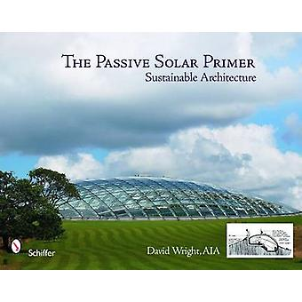 The Passive Solar Primer - Sustainable Architecture by David Wright -
