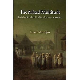 The Mixed Multitude: Jacob Frank and the Frankist Movement, 1755-1816 (Jewish Culture & Contexts)