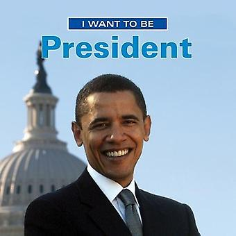 I Want to Be President (I Want to Be (Firefly Hardcover))