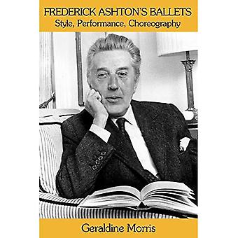 Frederick Ashton's Ballets: Style, Performance, Choreography
