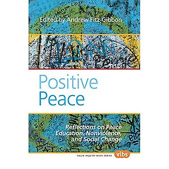 Positive Peace: Reflections on Peace Education, Nonviolence, and Social Change. (Value Inquiry Book Series / Philosophy...