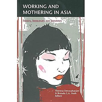 Working and Mothering in Asia: Images, Ideologies and Identities (Gendering Asia Series)