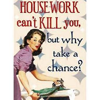 Housework can't kill you... funny fridge magnet