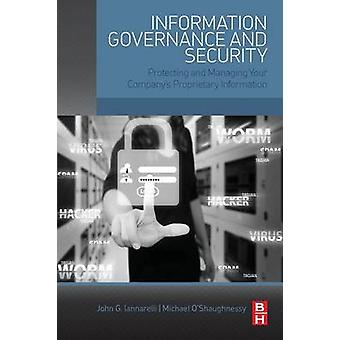 Information Governance and Security Protecting and Managing Your Company S Proprietary Information by Iannarelli & John G.